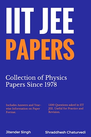 IIT JEE Physics Papers since 1978 Jitender Singh and Shraddhesh Chaturvedi