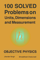 100 Solved Problems on Units, Dimensions and Measurment by Jitender Singh and Shraddhesh Chaturvedi